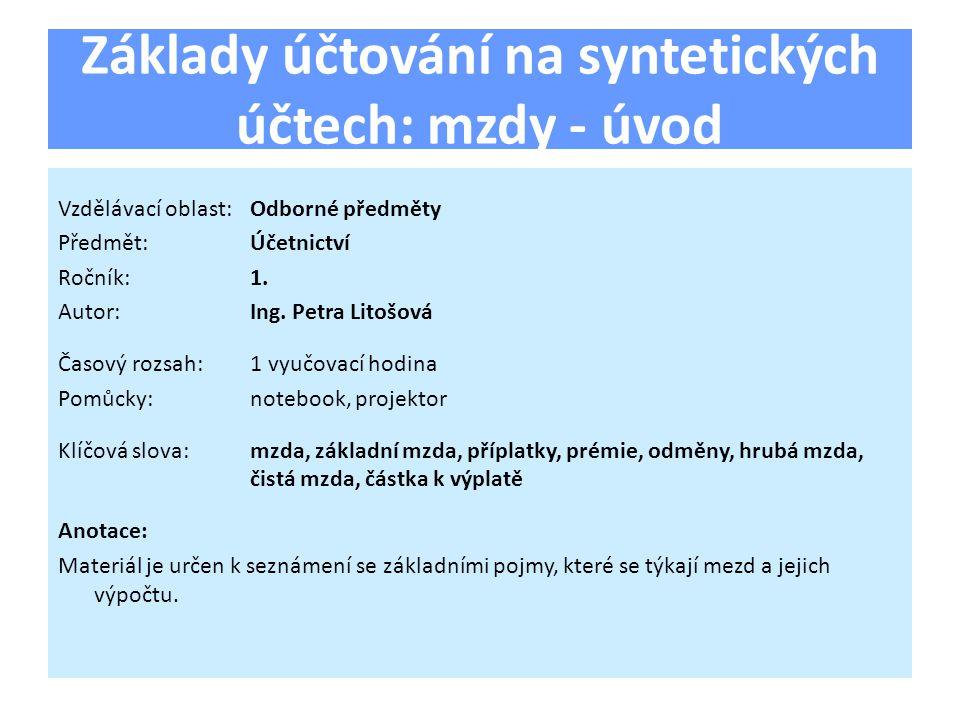 Základy účtování na syntetických účtech: mzdy - úvod Vzdělávací oblast:Odborné předměty Předmět:Účetnictví Ročník:1.