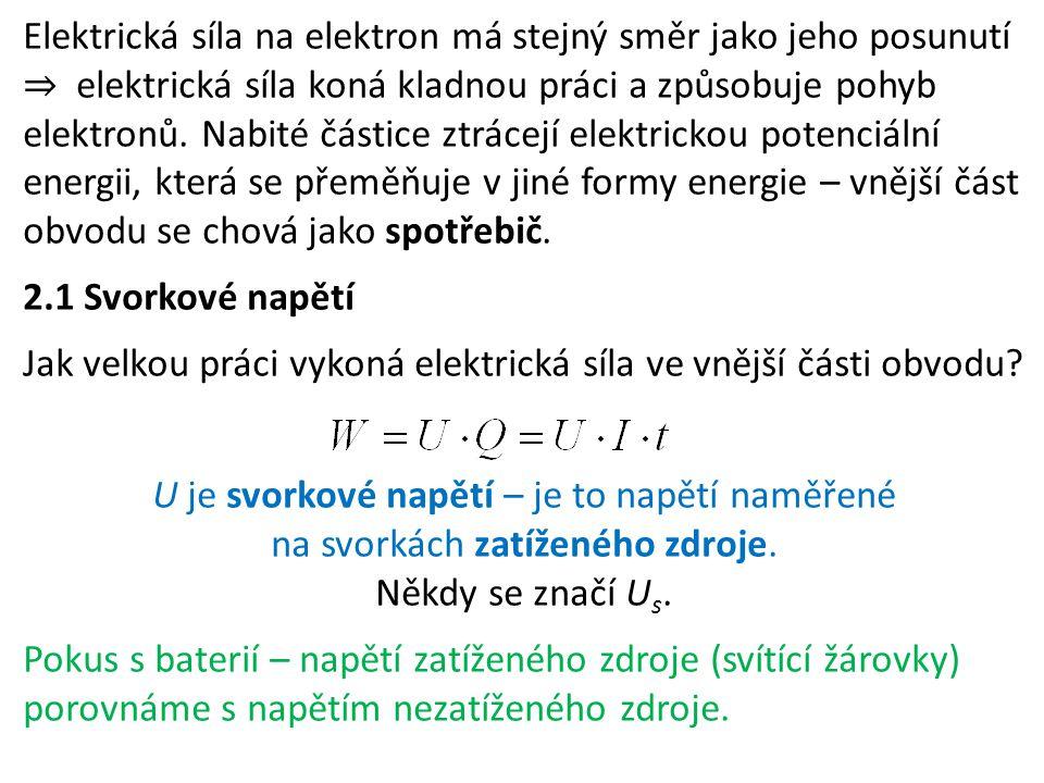 Elektrická síla na elektron má stejný směr jako jeho posunutí ⇒ elektrická síla koná kladnou práci a způsobuje pohyb elektronů. Nabité částice ztrácej
