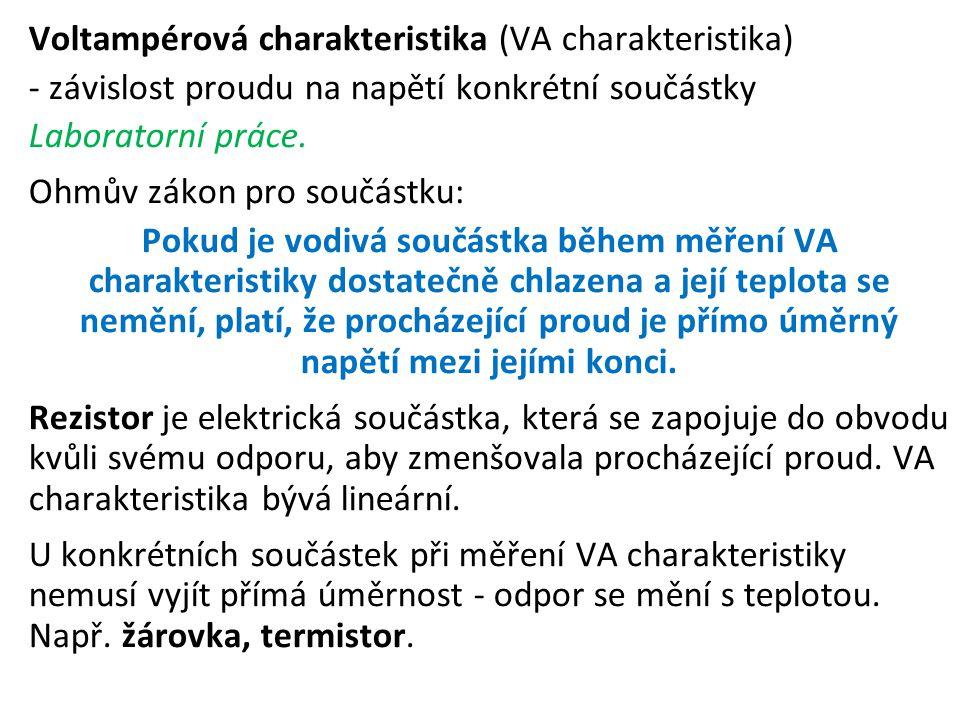 Voltampérová charakteristika (VA charakteristika) - závislost proudu na napětí konkrétní součástky Laboratorní práce. Ohmův zákon pro součástku: Pokud
