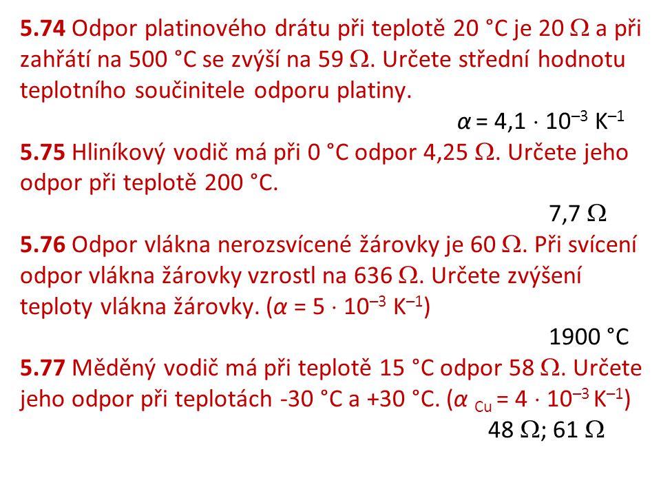 5.74 Odpor platinového drátu při teplotě 20 °C je 20  a při zahřátí na 500 °C se zvýší na 59 . Určete střední hodnotu teplotního součinitele odporu