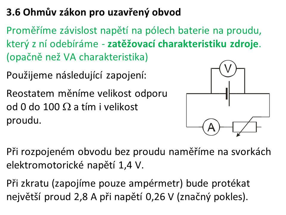 3.6 Ohmův zákon pro uzavřený obvod Proměříme závislost napětí na pólech baterie na proudu, který z ní odebíráme - zatěžovací charakteristiku zdroje. (