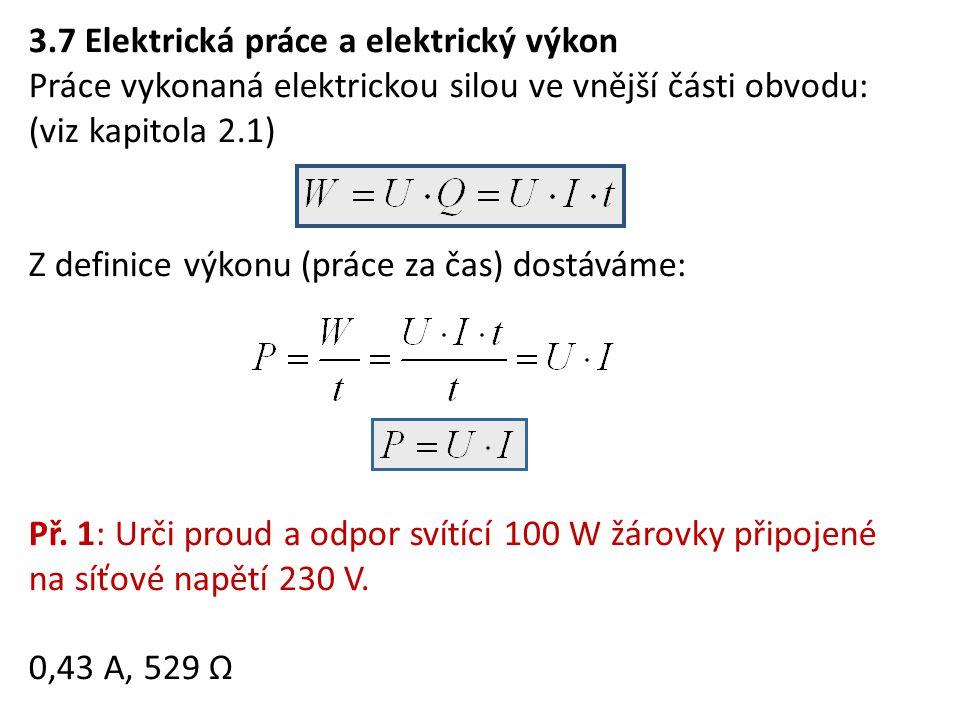 3.7 Elektrická práce a elektrický výkon Práce vykonaná elektrickou silou ve vnější části obvodu: (viz kapitola 2.1) Z definice výkonu (práce za čas) d