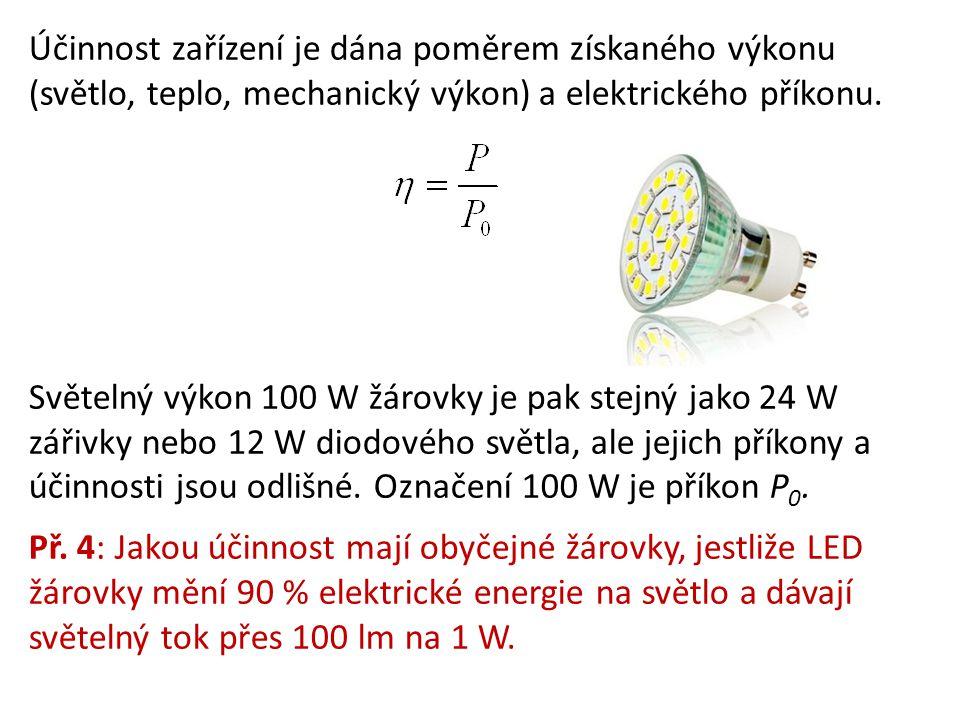 Účinnost zařízení je dána poměrem získaného výkonu (světlo, teplo, mechanický výkon) a elektrického příkonu. Světelný výkon 100 W žárovky je pak stejn