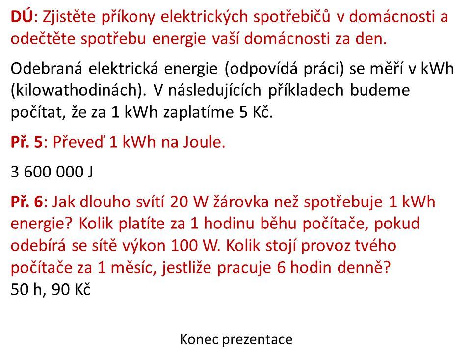 DÚ: Zjistěte příkony elektrických spotřebičů v domácnosti a odečtěte spotřebu energie vaší domácnosti za den. Odebraná elektrická energie (odpovídá pr