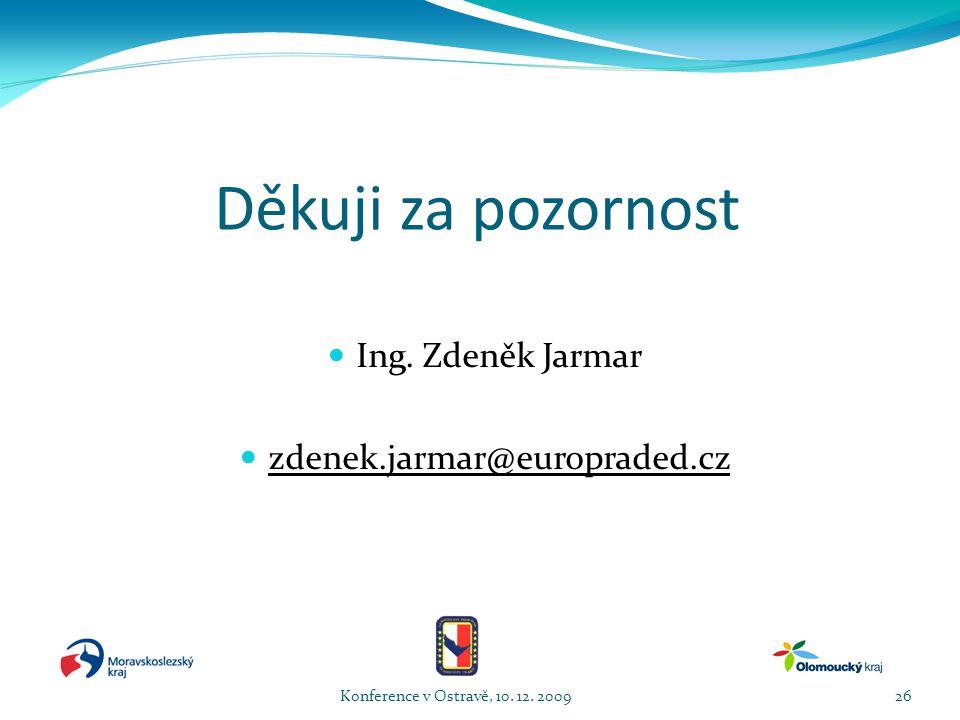 Děkuji za pozornost  Ing. Zdeněk Jarmar  zdenek.jarmar@europraded.cz Konference v Ostravě, 10.