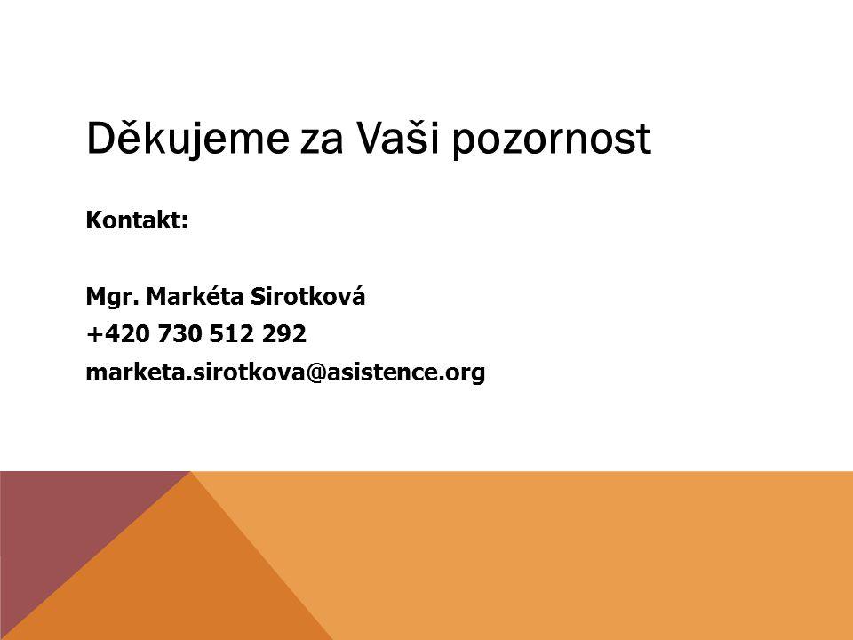 Děkujeme za Vaši pozornost Kontakt: Mgr. Markéta Sirotková +420 730 512 292 marketa.sirotkova@asistence.org