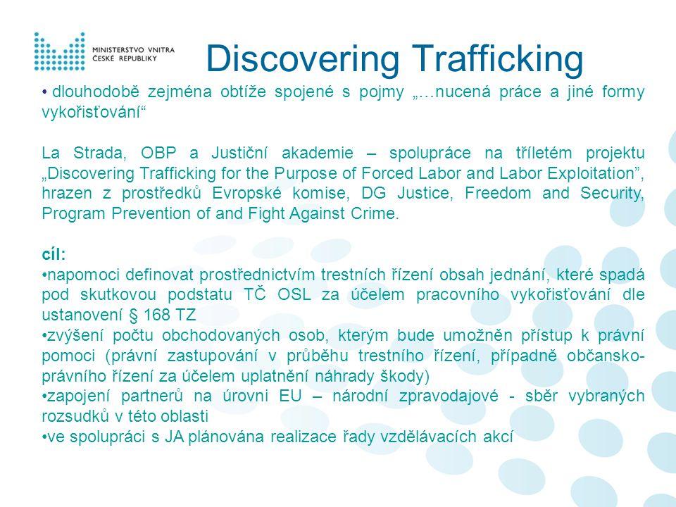 """Discovering Trafficking • dlouhodobě zejména obtíže spojené s pojmy """"…nucená práce a jiné formy vykořisťování"""" La Strada, OBP a Justiční akademie – sp"""
