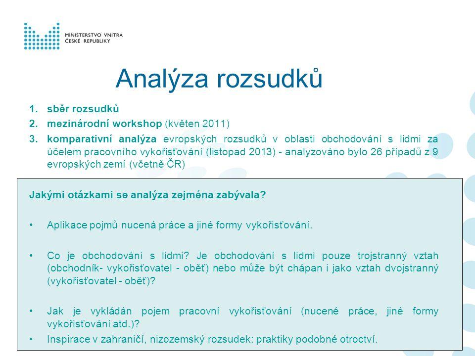 Analýza rozsudků 1.sběr rozsudků 2.mezinárodní workshop (květen 2011) 3.komparativní analýza evropských rozsudků v oblasti obchodování s lidmi za účelem pracovního vykořisťování (listopad 2013) - analyzováno bylo 26 případů z 9 evropských zemí (včetně ČR) Jakými otázkami se analýza zejména zabývala.