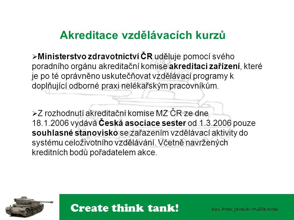 Create think tank! Doc. PhDr. Jaroslav Mužík DrSc.  Ministerstvo zdravotnictví ČR uděluje pomocí svého poradního orgánu akreditační komise akreditaci