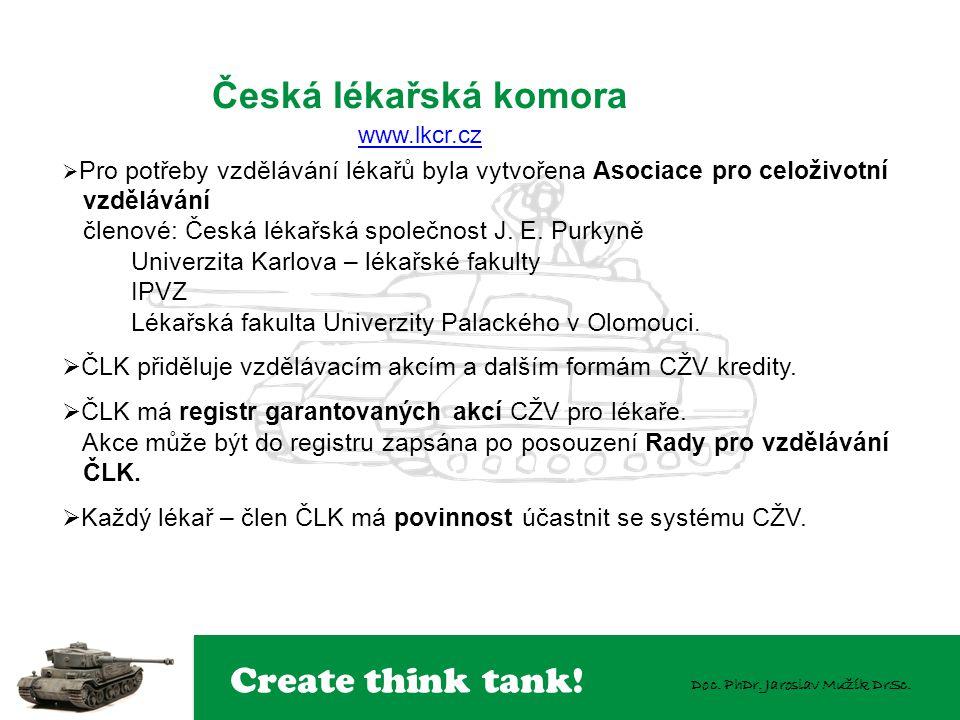 Create think tank! Doc. PhDr. Jaroslav Mužík DrSc. Česká lékařská komora www.lkcr.cz www.lkcr.cz  Pro potřeby vzdělávání lékařů byla vytvořena Asocia