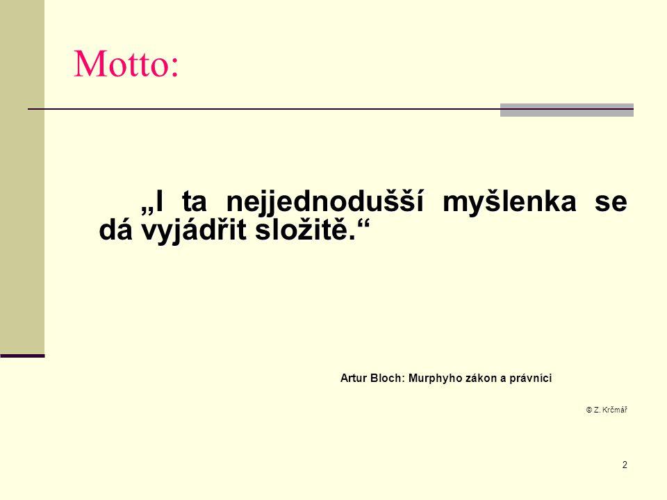 """2 Motto: """"I ta nejjednodušší myšlenka se dá vyjádřit složitě."""" Artur Bloch: Murphyho zákon a právníci © Z. Krčmář"""