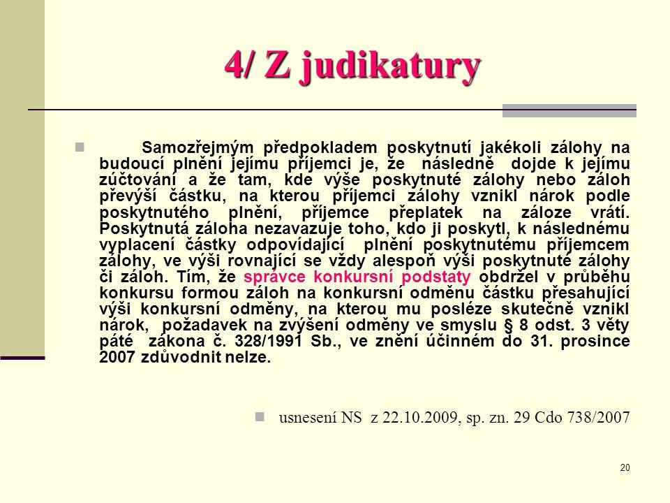 20 4/ Z judikatury  Samozřejmým předpokladem poskytnutí jakékoli zálohy na budoucí plnění jejímu příjemci je, že následně dojde k jejímu zúčtování a