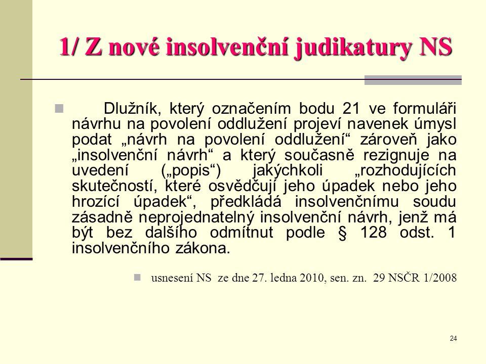 """24 1/ Z nové insolvenční judikatury NS  Dlužník, který označením bodu 21 ve formuláři návrhu na povolení oddlužení projeví navenek úmysl podat """"návrh"""