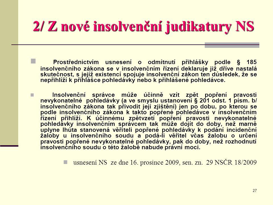 27 2/ Z nové insolvenční judikatury NS Prostřednictvím usnesení o odmítnutí přihlášky podle § 185 insolvenčního zákona se v insolvenčním řízení deklar