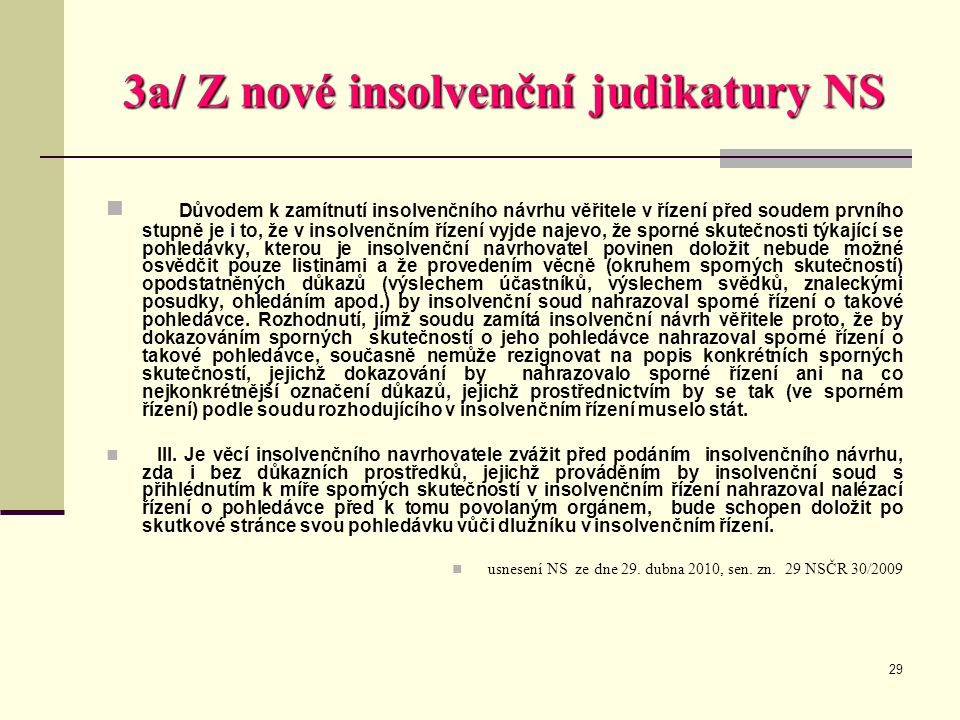 29 3a/ Z nové insolvenční judikatury NS  Důvodem k zamítnutí insolvenčního návrhu věřitele v řízení před soudem prvního stupně je i to, že v insolven