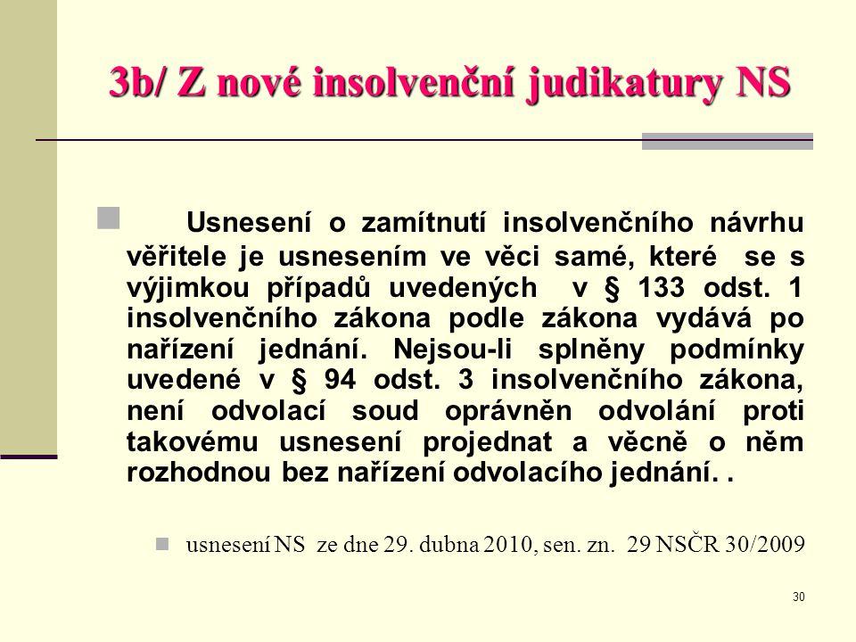30 3b/ Z nové insolvenční judikatury NS  Usnesení o zamítnutí insolvenčního návrhu věřitele je usnesením ve věci samé, které se s výjimkou případů uv