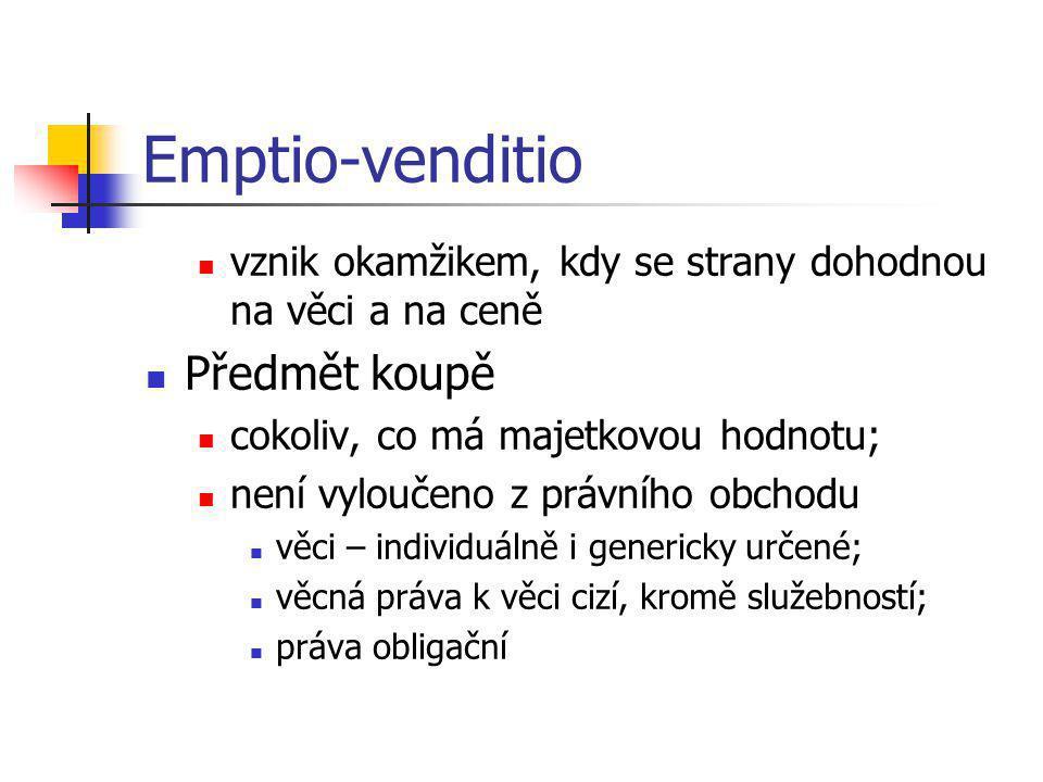 Emptio-venditio  vznik okamžikem, kdy se strany dohodnou na věci a na ceně  Předmět koupě  cokoliv, co má majetkovou hodnotu;  není vyloučeno z pr
