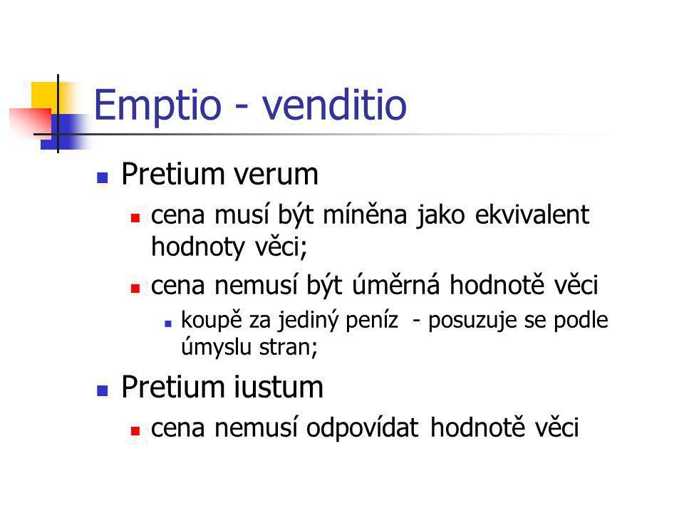 Emptio - venditio  Pretium verum  cena musí být míněna jako ekvivalent hodnoty věci;  cena nemusí být úměrná hodnotě věci  koupě za jediný peníz -