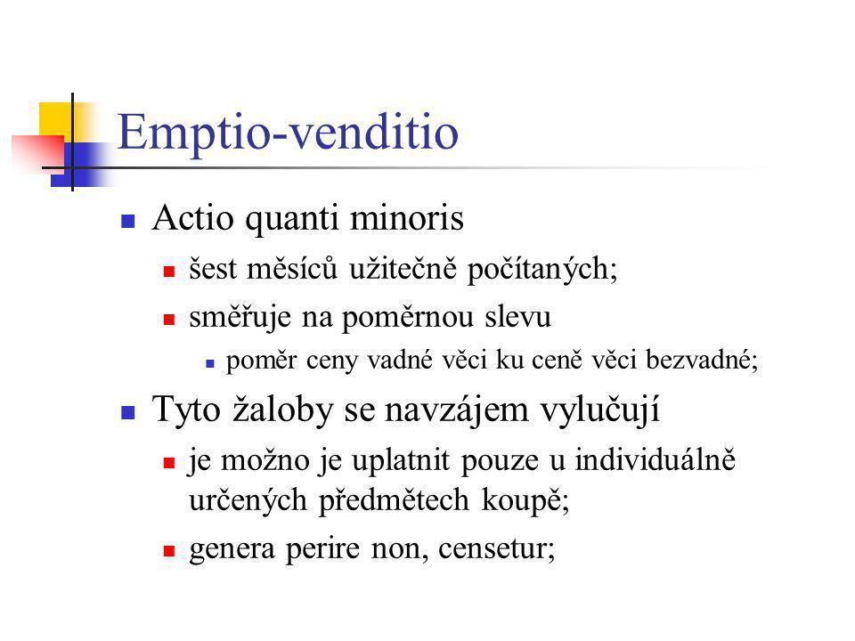 Emptio-venditio  Actio quanti minoris  šest měsíců užitečně počítaných;  směřuje na poměrnou slevu  poměr ceny vadné věci ku ceně věci bezvadné; 