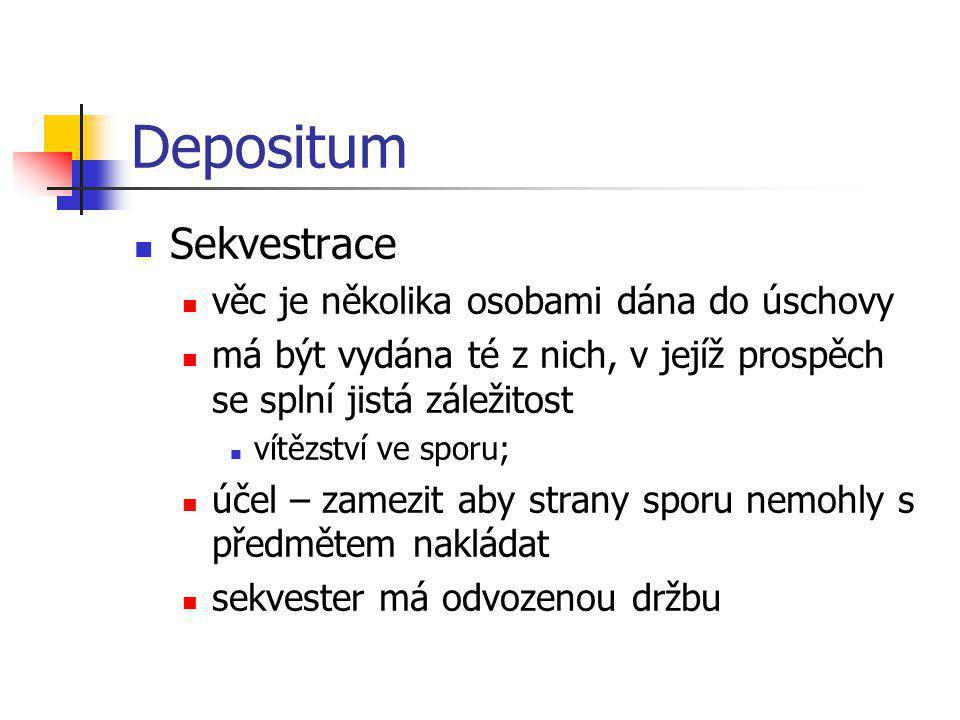 Depositum  Sekvestrace  věc je několika osobami dána do úschovy  má být vydána té z nich, v jejíž prospěch se splní jistá záležitost  vítězství ve