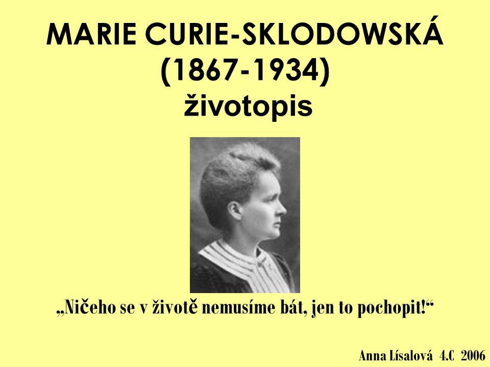 ZÁKLADNÍ ÚDAJE •Francouzská fyzička a chemička polského původu •Dvojnásobná laureátka Nobelovy ceny za chemii a fyziku •Považována za zakladatelku radiochemie •První profesorka na Pařížské Sorboně •Manželka významného francouzského fyzika Pierra Curieho