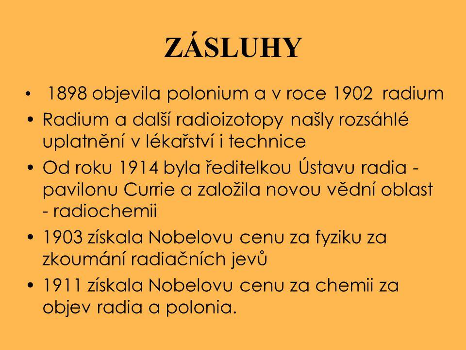 Paní Curieová je ze všech slavných osobností jediná, kterou nezkazila sláva. Albert Einstein •Zemřela v 67 letech na zhoubnou anémii (důsledek práce s radioaktivními prvky) •Její manžel zahynul při pouliční nehodě o 28 let dříve •Její neméně nadanná dcera Irena a zeť Fréderic Joliot-Curie převzali v roce 1935 Nobelovu cenu za objev umělé radioaktivity •Na počest této ženy nese chemický prvek o atomovém čísle 96 jméno curium