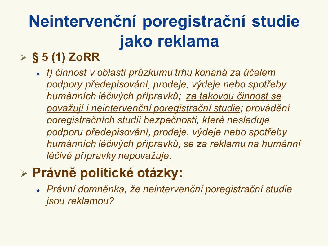 Neintervenční poregistrační studie jako reklama  § 5 (1) ZoRR  f) činnost v oblasti průzkumu trhu konaná za účelem podpory předepisování, prodeje, v