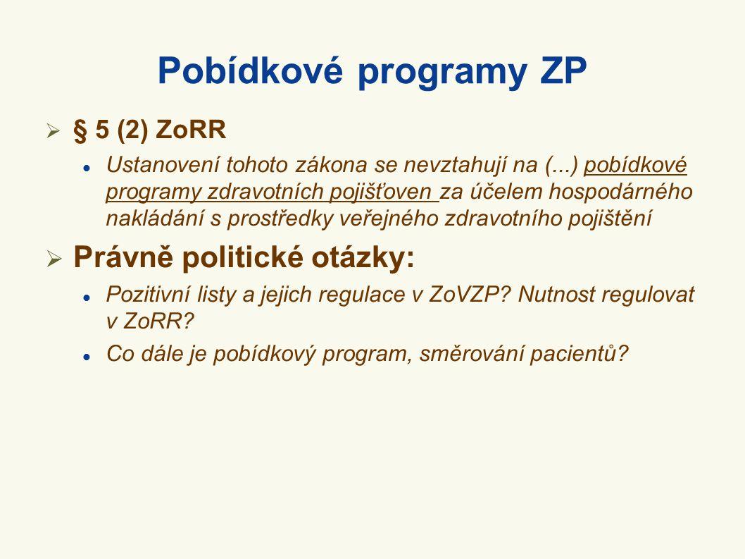 Pobídkové programy ZP  § 5 (2) ZoRR  Ustanovení tohoto zákona se nevztahují na (...) pobídkové programy zdravotních pojišťoven za účelem hospodárnéh