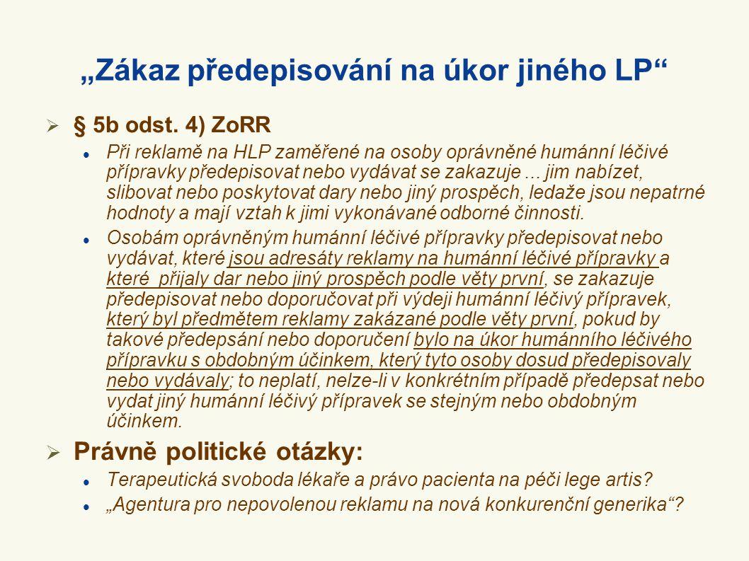 """""""Zákaz předepisování na úkor jiného LP""""  § 5b odst. 4) ZoRR  Při reklamě na HLP zaměřené na osoby oprávněné humánní léčivé přípravky předepisovat ne"""
