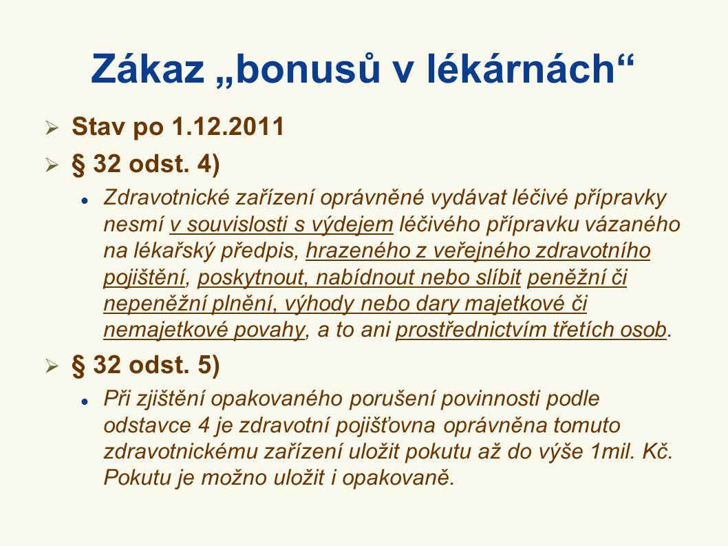 """Zákaz """"bonusů v lékárnách""""  Stav po 1.12.2011  § 32 odst. 4)  Zdravotnické zařízení oprávněné vydávat léčivé přípravky nesmí v souvislosti s výdeje"""