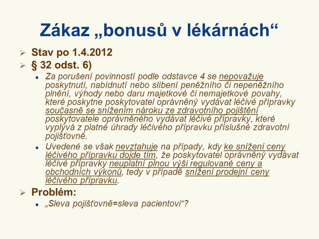 """Zákaz """"bonusů v lékárnách""""  Stav po 1.4.2012  § 32 odst. 6)  Za porušení povinností podle odstavce 4 se nepovažuje poskytnutí, nabídnutí nebo slíbe"""