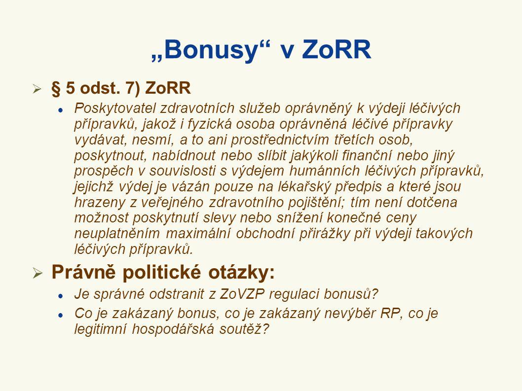 """""""Bonusy"""" v ZoRR  § 5 odst. 7) ZoRR  Poskytovatel zdravotních služeb oprávněný k výdeji léčivých přípravků, jakož i fyzická osoba oprávněná léčivé př"""