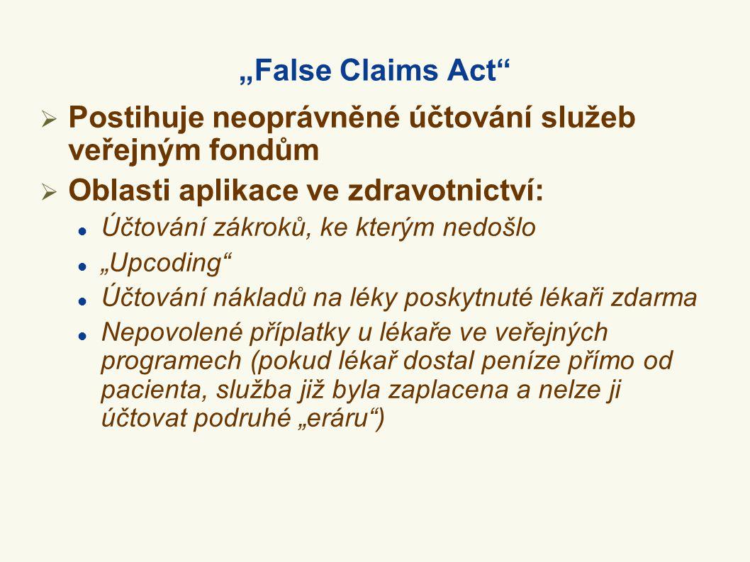 """""""False Claims Act""""  Postihuje neoprávněné účtování služeb veřejným fondům  Oblasti aplikace ve zdravotnictví:  Účtování zákroků, ke kterým nedošlo"""