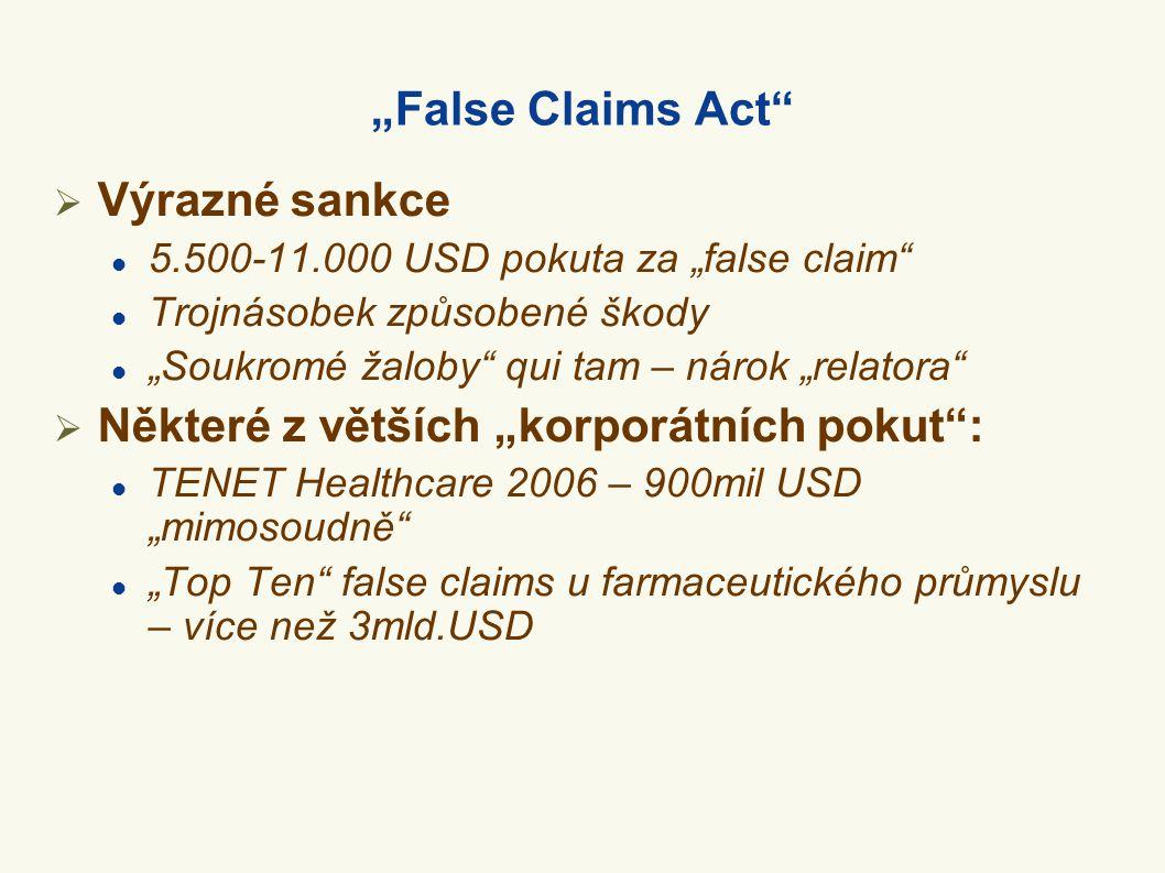 """""""False Claims Act""""  Výrazné sankce  5.500-11.000 USD pokuta za """"false claim""""  Trojnásobek způsobené škody  """"Soukromé žaloby"""" qui tam – nárok """"rela"""