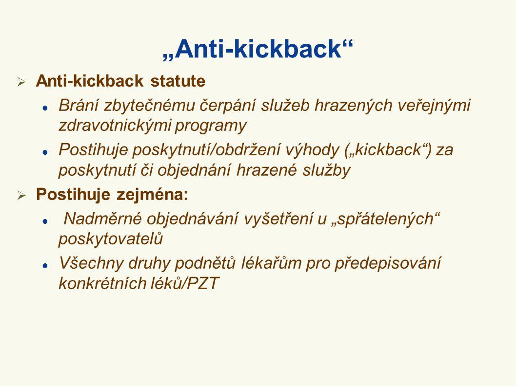 """""""Anti-kickback""""  Anti-kickback statute  Brání zbytečnému čerpání služeb hrazených veřejnými zdravotnickými programy  Postihuje poskytnutí/obdržení"""