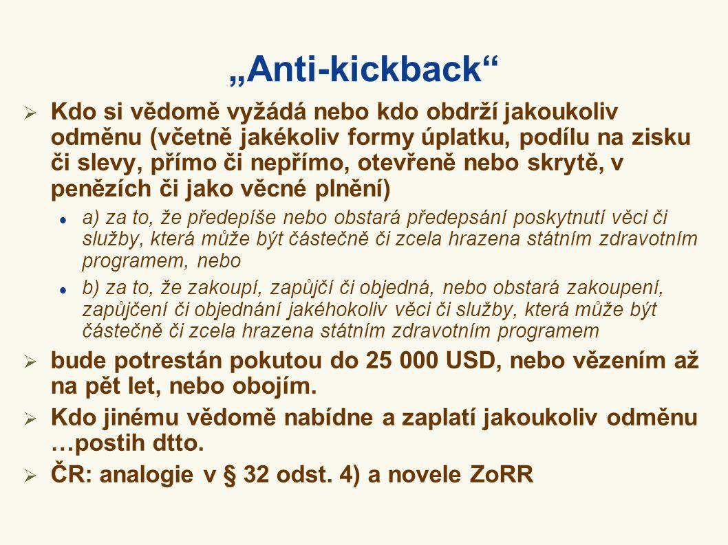 """""""Anti-kickback""""  Kdo si vědomě vyžádá nebo kdo obdrží jakoukoliv odměnu (včetně jakékoliv formy úplatku, podílu na zisku či slevy, přímo či nepřímo,"""
