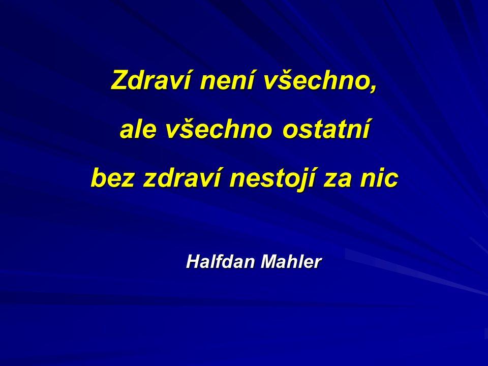 Zdraví není všechno, ale všechno ostatní bez zdraví nestojí za nic Halfdan Mahler