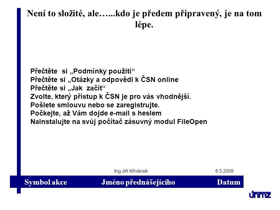 Symbol akce Jméno přednášejícího Datum Jak hledat v ČSN online pro firmy Nadace ABFIng.Jiří Křivánek16.3.2009