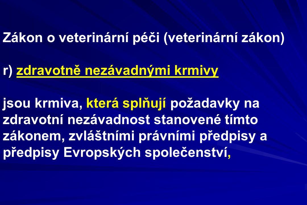 Zákon o veterinární péči (veterinární zákon) r) zdravotně nezávadnými krmivy jsou krmiva, která splňují požadavky na zdravotní nezávadnost stanovené t