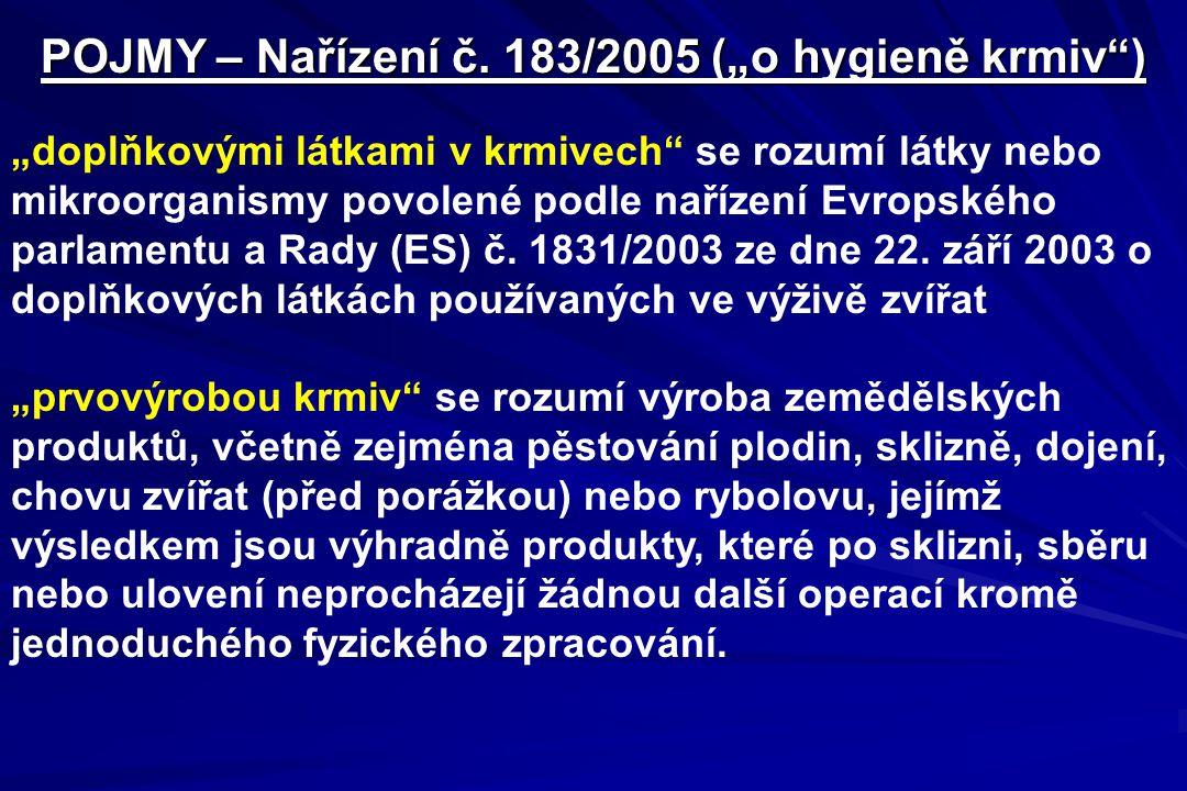 """POJMY – Nařízení č. 183/2005 (""""o hygieně krmiv"""") """"doplňkovými látkami v krmivech"""" se rozumí látky nebo mikroorganismy povolené podle nařízení Evropské"""