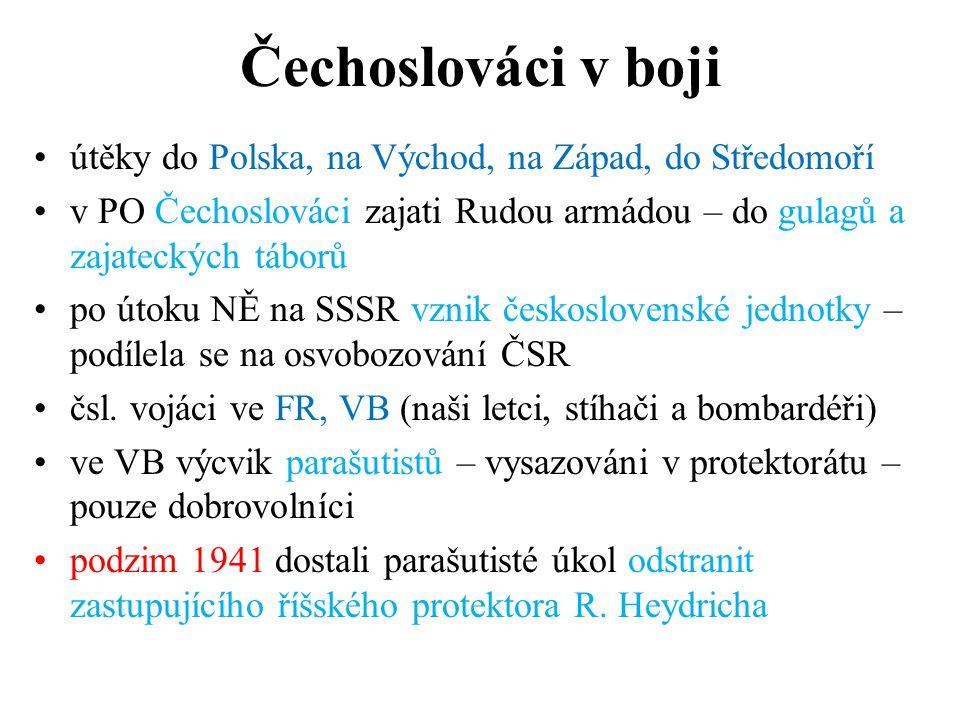 Čechoslováci v boji •útěky do Polska, na Východ, na Západ, do Středomoří •v PO Čechoslováci zajati Rudou armádou – do gulagů a zajateckých táborů •po