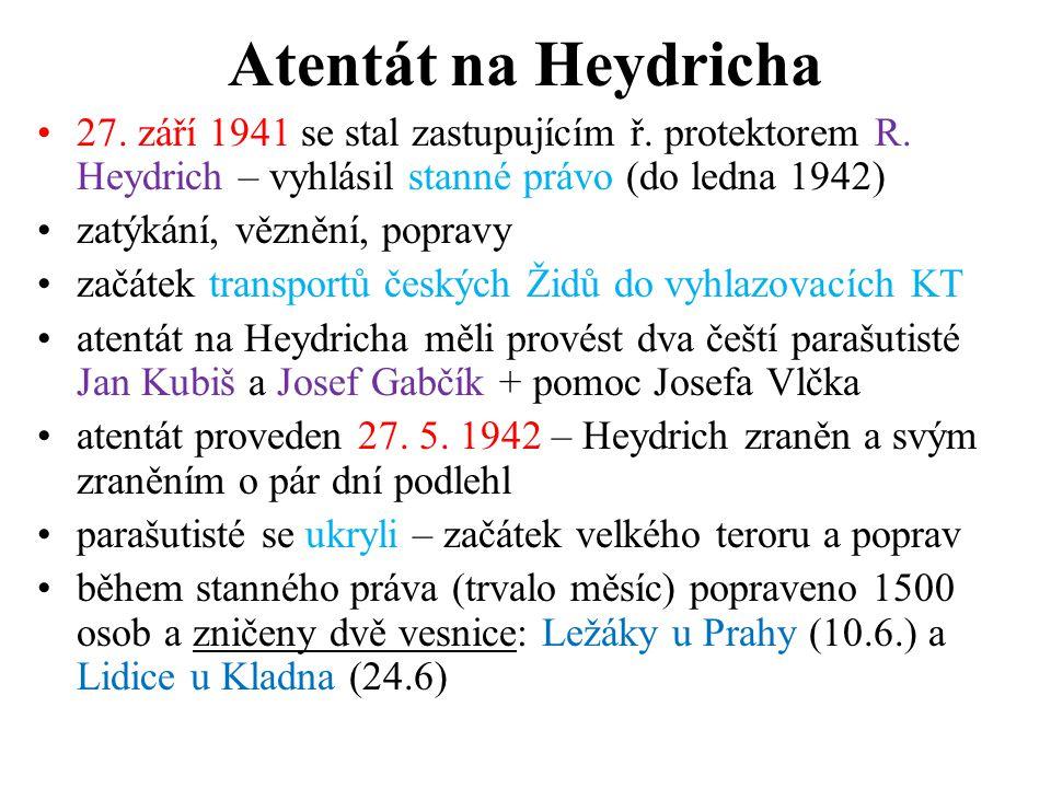Atentát na Heydricha •27. září 1941 se stal zastupujícím ř. protektorem R. Heydrich – vyhlásil stanné právo (do ledna 1942) •zatýkání, věznění, poprav
