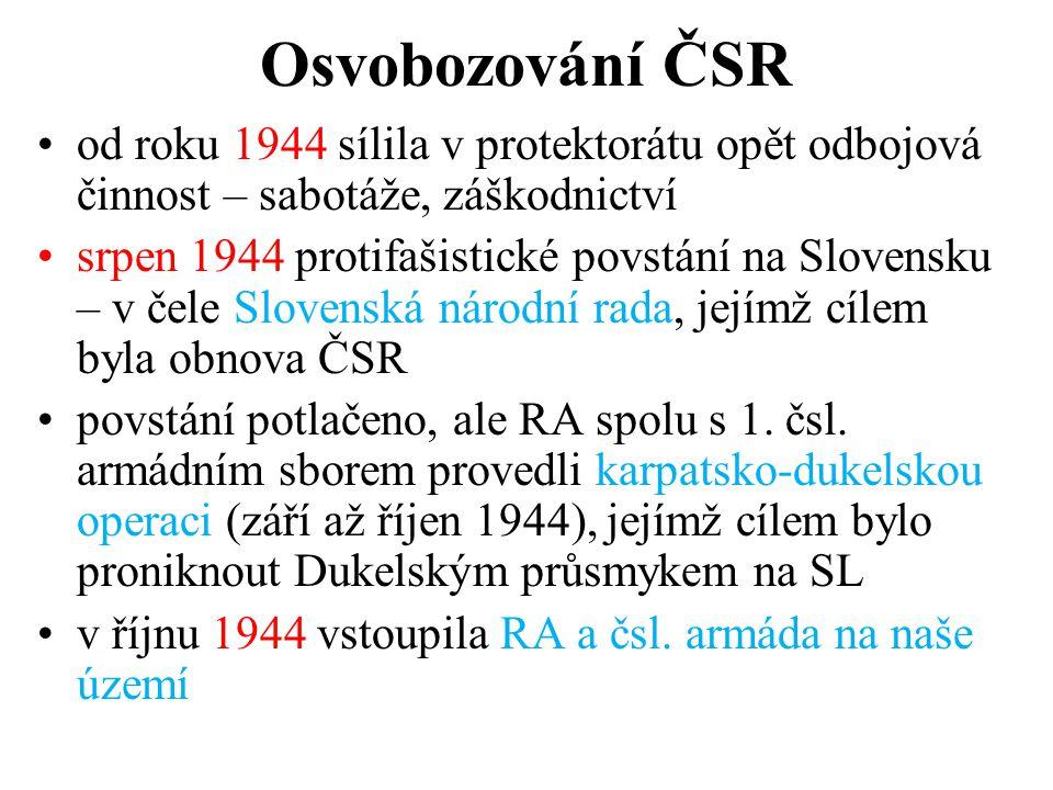 Osvobozování ČSR •od roku 1944 sílila v protektorátu opět odbojová činnost – sabotáže, záškodnictví •srpen 1944 protifašistické povstání na Slovensku