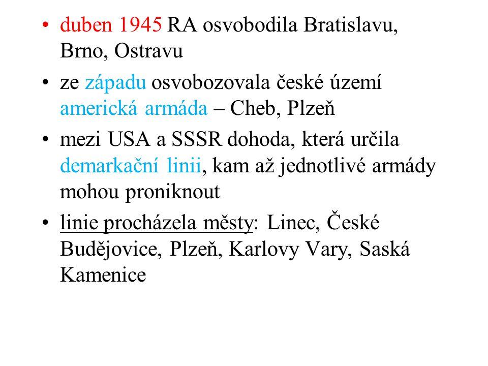 •duben 1945 RA osvobodila Bratislavu, Brno, Ostravu •ze západu osvobozovala české území americká armáda – Cheb, Plzeň •mezi USA a SSSR dohoda, která u