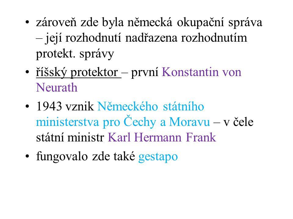 •zároveň zde byla německá okupační správa – její rozhodnutí nadřazena rozhodnutím protekt. správy •říšský protektor – první Konstantin von Neurath •19