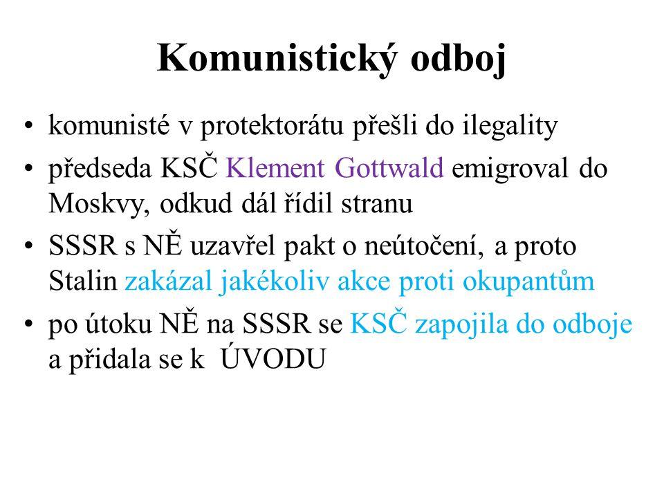 Komunistický odboj •komunisté v protektorátu přešli do ilegality •předseda KSČ Klement Gottwald emigroval do Moskvy, odkud dál řídil stranu •SSSR s NĚ
