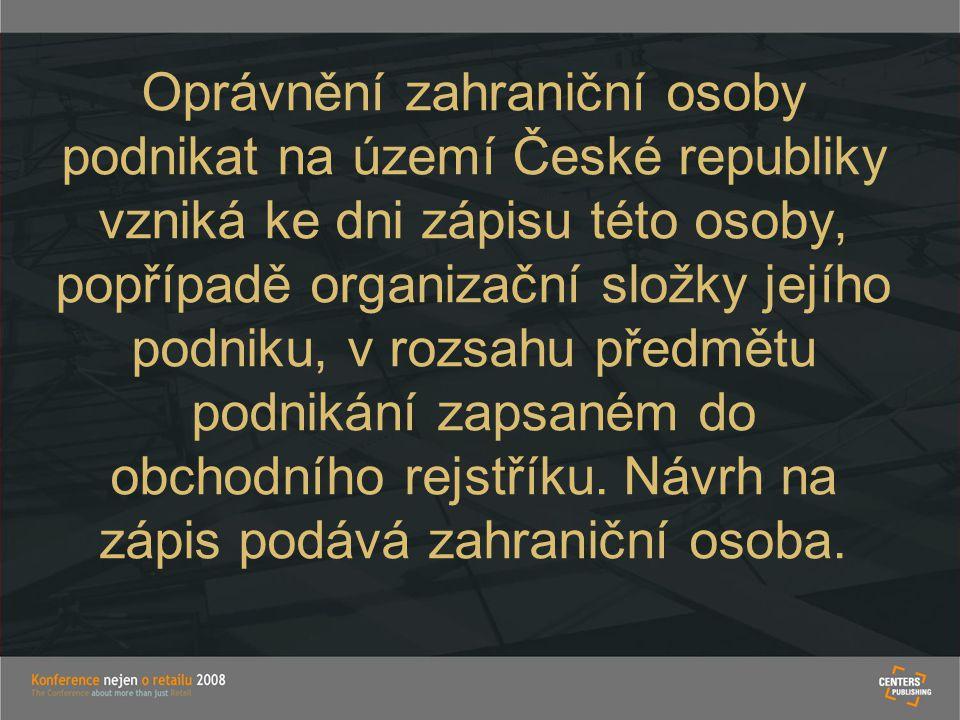 Oprávnění zahraniční osoby podnikat na území České republiky vzniká ke dni zápisu této osoby, popřípadě organizační složky jejího podniku, v rozsahu p