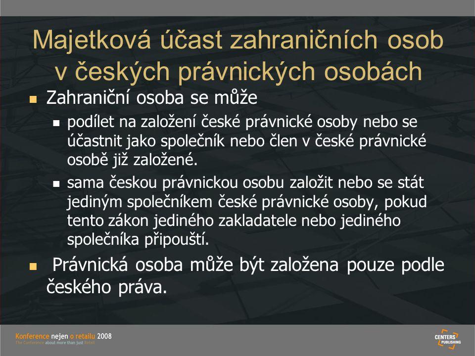Majetková účast zahraničních osob v českých právnických osobách   Zahraniční osoba se může   podílet na založení české právnické osoby nebo se úča