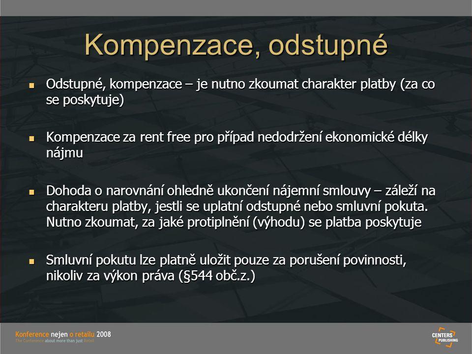 Kompenzace, odstupné  Odstupné, kompenzace – je nutno zkoumat charakter platby (za co se poskytuje)  Kompenzace za rent free pro případ nedodržení e