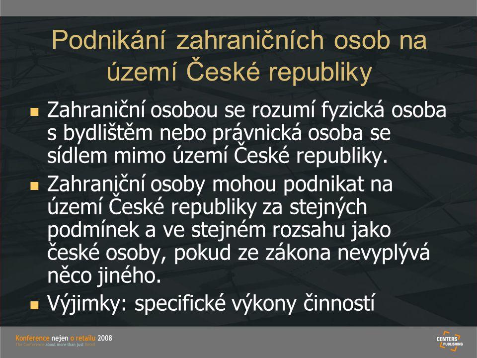 Podnikání zahraničních osob na území České republiky   Zahraniční osobou se rozumí fyzická osoba s bydlištěm nebo právnická osoba se sídlem mimo úze